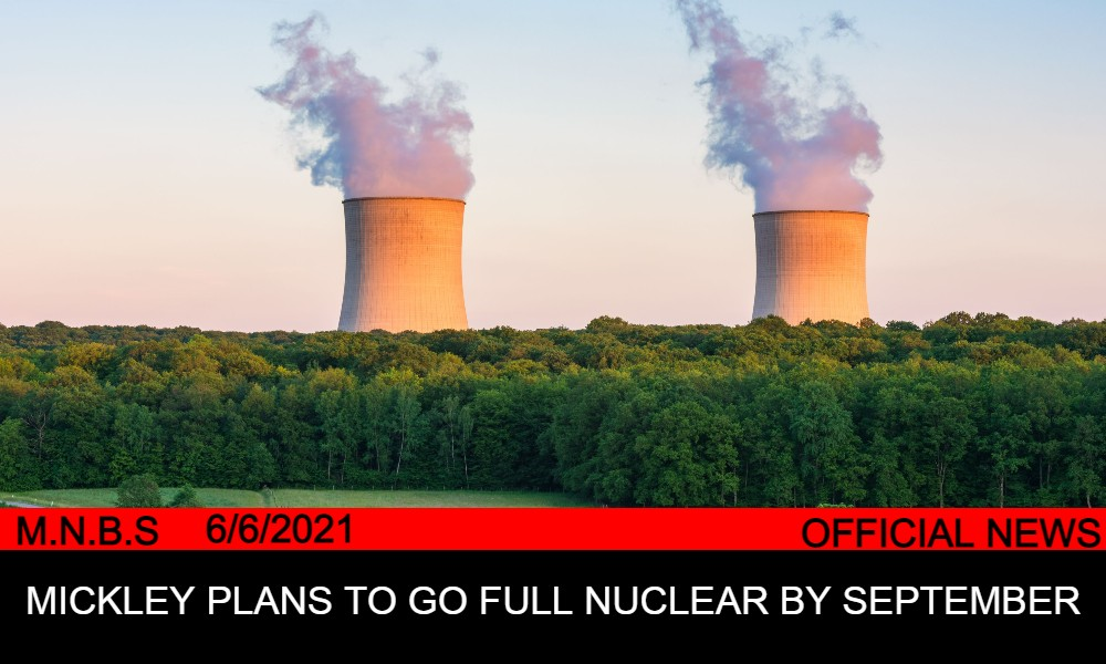 Mickley Plans To Go Full Nuclear Power By September